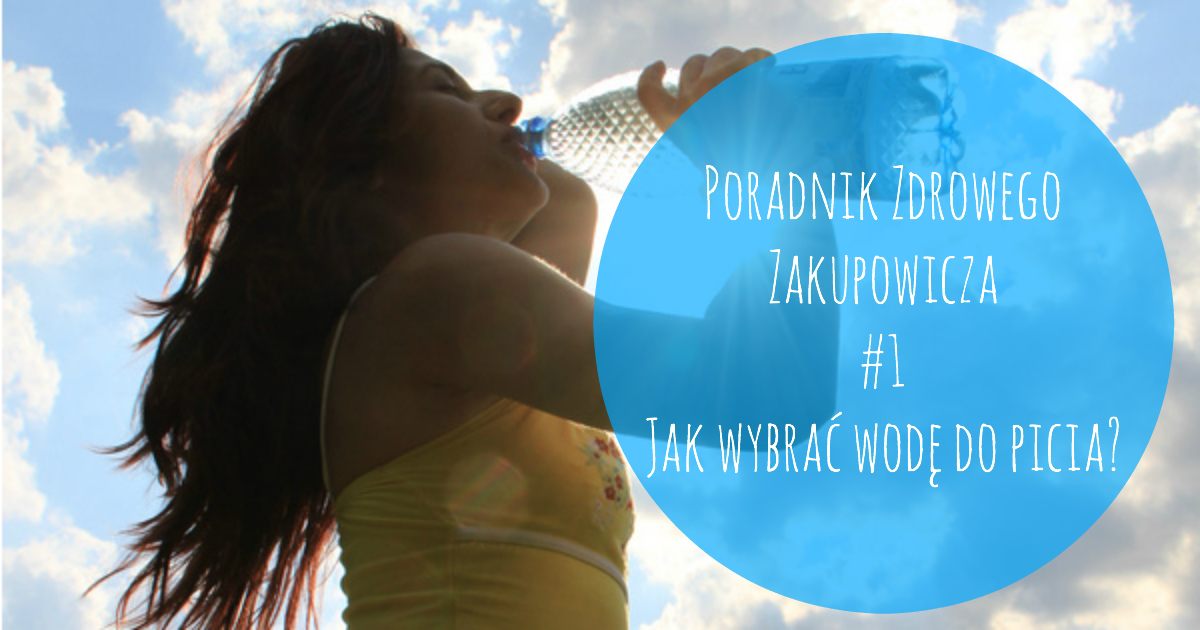 Poradnik Zdrowego Zakupowicza  #1 – Jak wybrać wodę do picia?