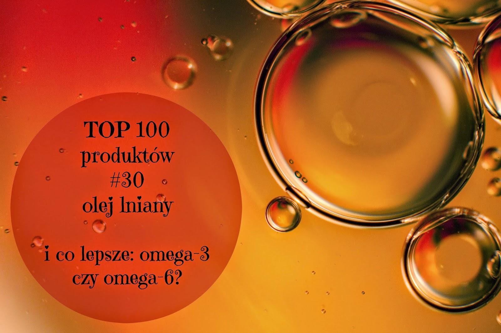 TOP 100 produktów #30 – olej lniany i czym się różnią omega-3 od omega-6