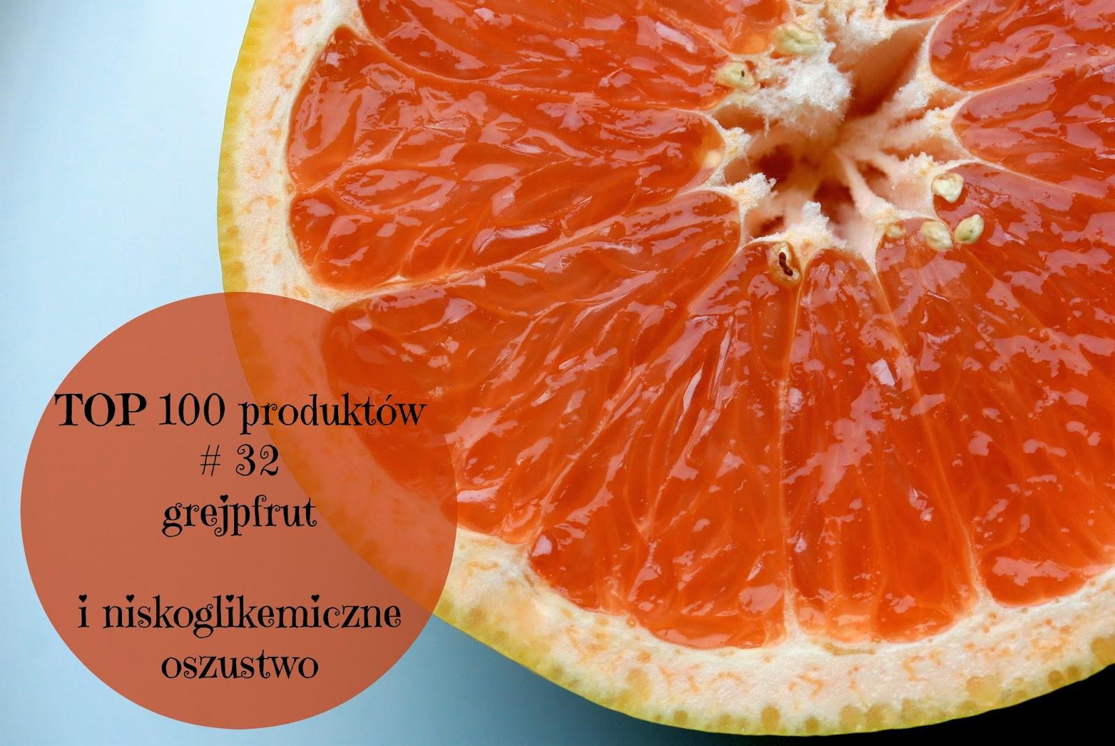 TOP 100 produktów #32 – grejpfrut i niskoglikemiczne oszustwo