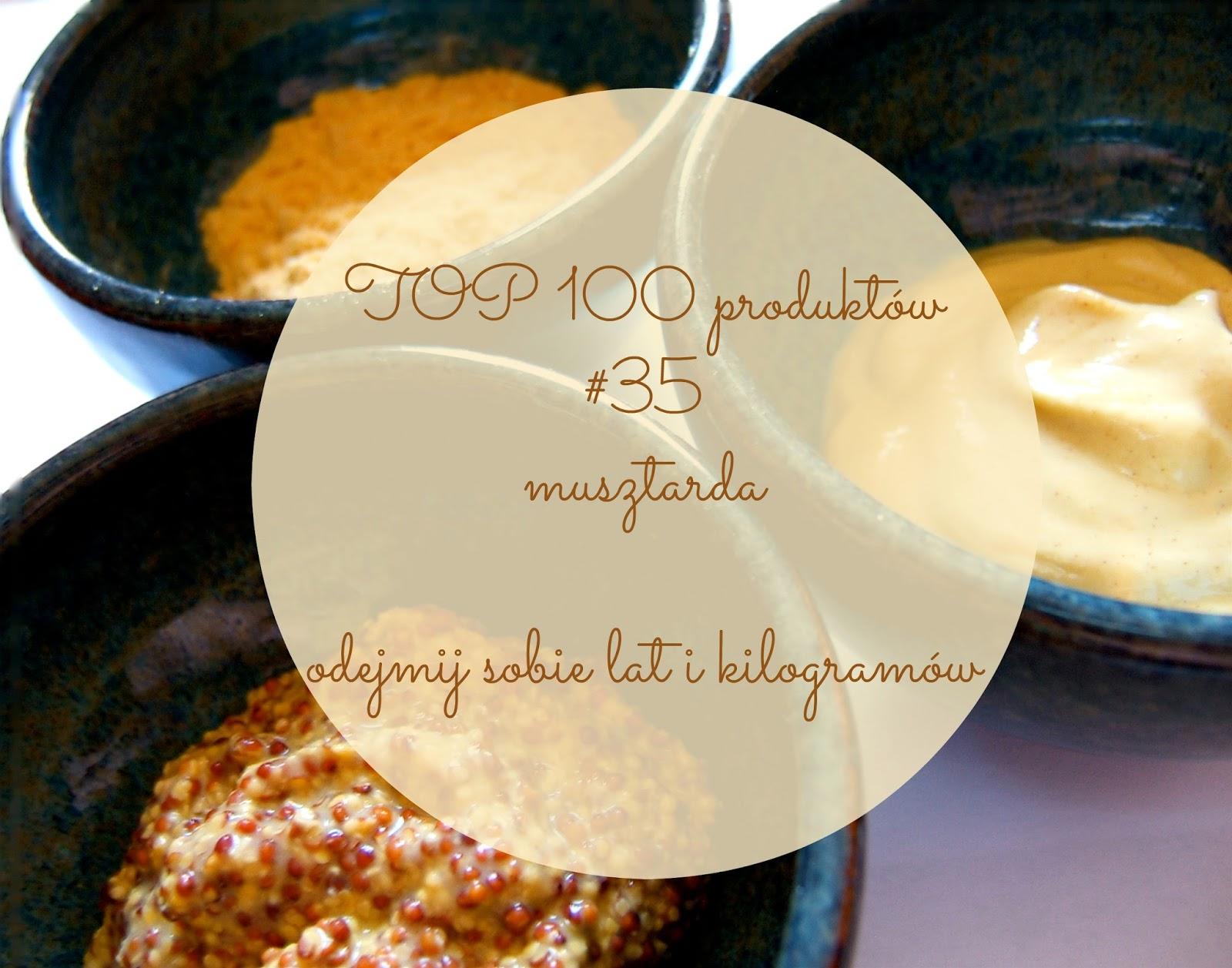TOP 100 produktów #35 – musztarda, czyli wyostrz smak i odejmij sobie lat (i kilogramów)!