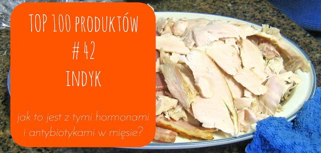 TOP 100 produktów #42 – indyk i mięso z hormonami i antybiotykami