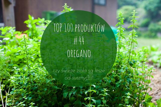 TOP 100 produktów #44 – oregano i czy zioła świeże sąlepsze od suszonych?