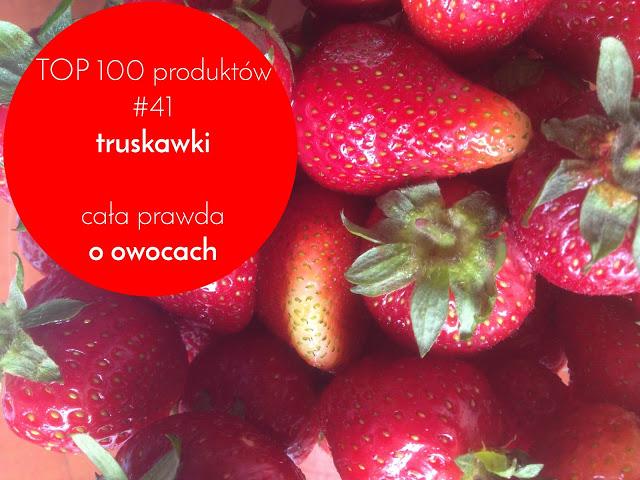 TOP 100 produktów #41 – truskawki i jak to jest z tymi owocami?