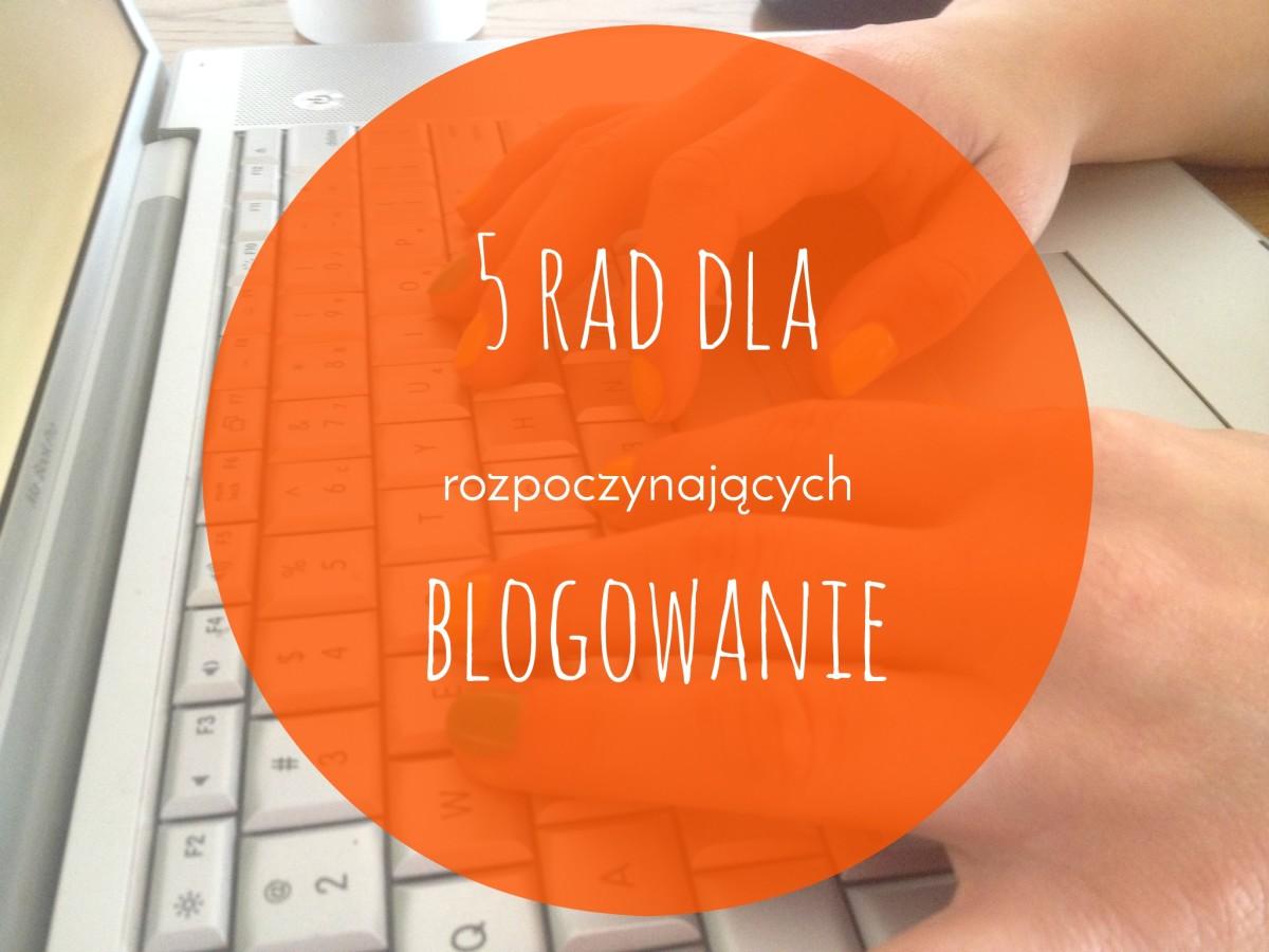 5 rad dla rozpoczynających blogowanie i o zmianach na blogu