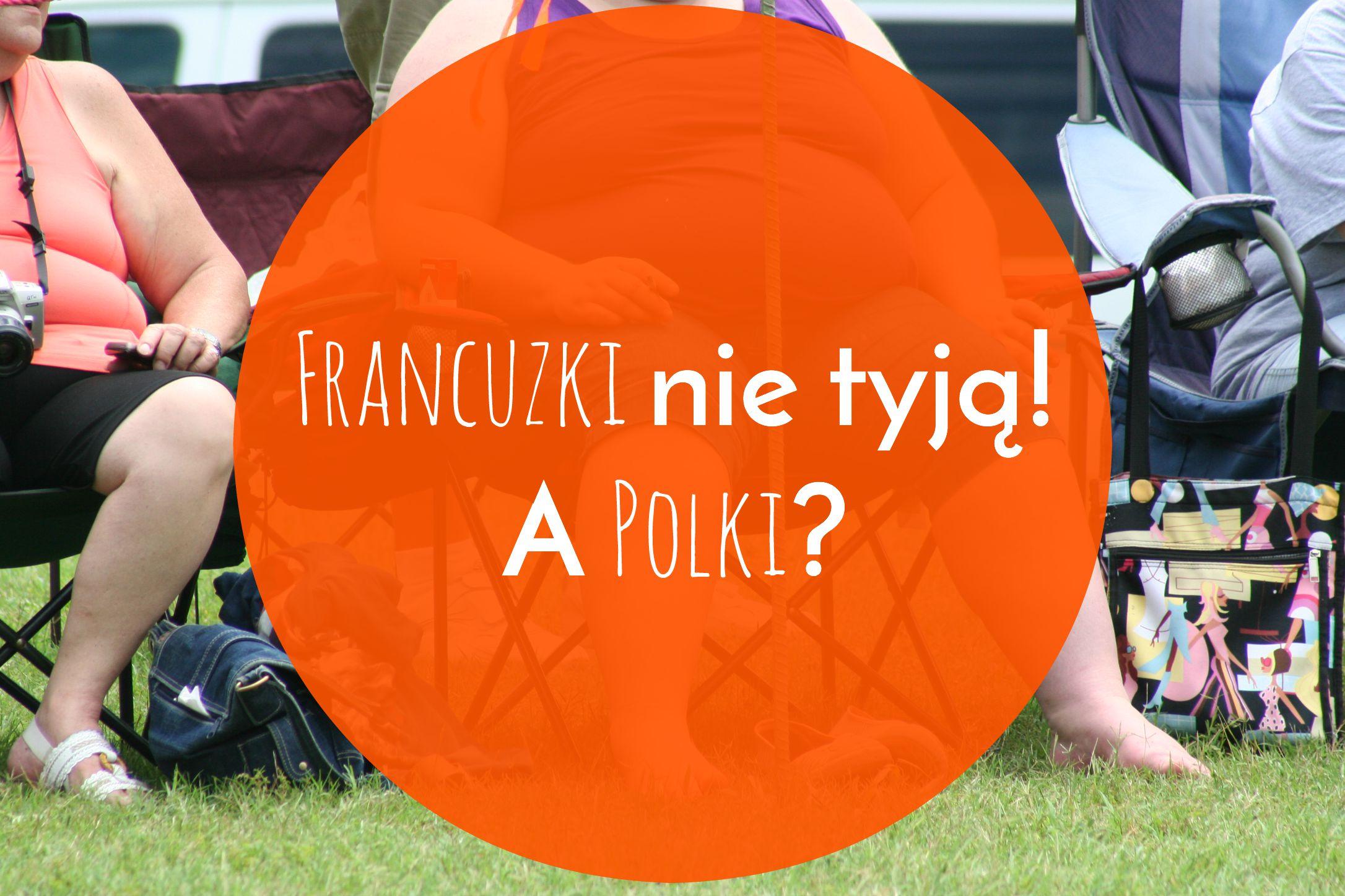 """""""Francuzki nie tyją"""", a Polki?"""