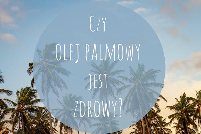 czy olej palmowy jest zdrowy