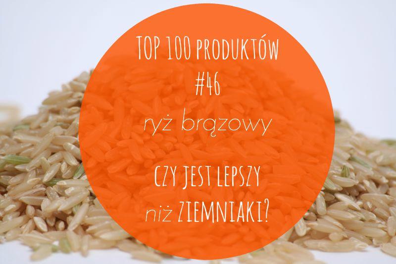 TOP 100 produktów #46 – ryż brązowy, czy jest lepszy niż ziemniaki?