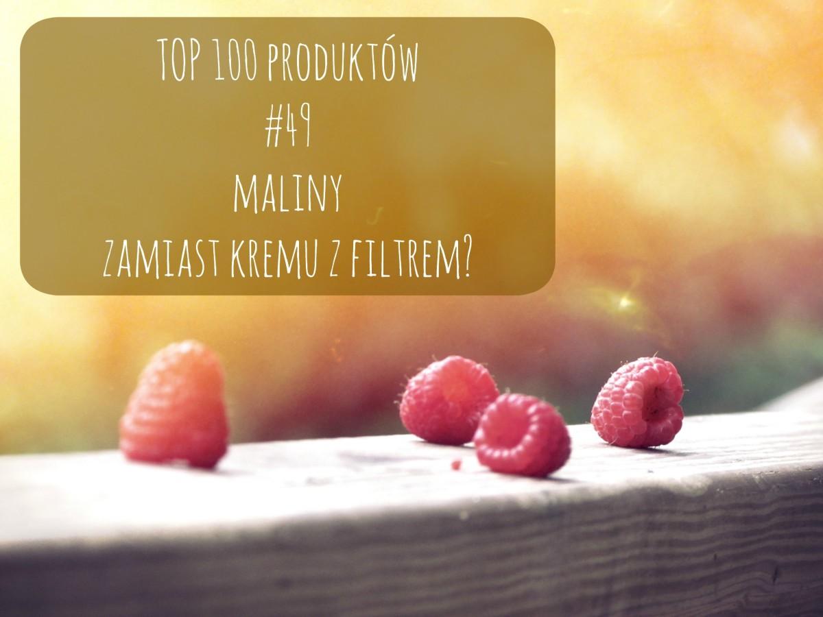 TOP 100 produktów #49 – maliny zamiast kremu z filtrem