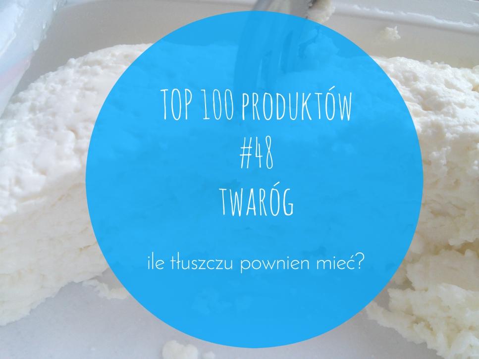 TOP 100 produktów #48 – ser twarogowy, ile tłuszczu powinien mieć